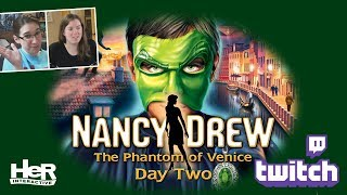 Nancy Drew: The Phantom of Venice [Day Two: Twitch] | HeR Interactive