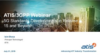 ATIS and 3GPP Present: 5G Standards Developments in Release 15 and Beyond Webinar