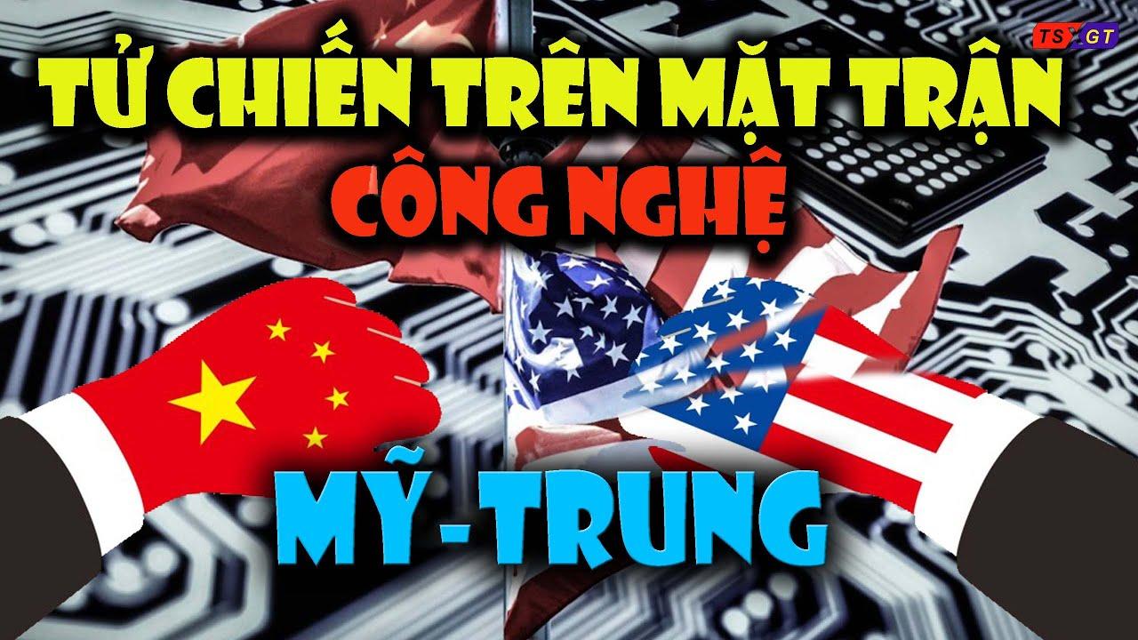 Đối đầu Mỹ-Trung: Tử chiến trên mặt trận công nghệ