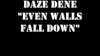 Daze Dene - Even Walls Fall Down
