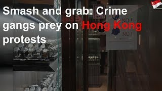 Smash and grab: Crime gangs prey on Hong Kong protests