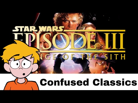 Star Wars Episode III - Revenge of the Sith Review (Confused Classics)