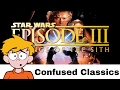 Star Wars Episode III Revenge of the Sith Review Confused Classics