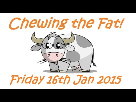 Chewing the fat 16th January 2015