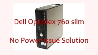 Dell Optiplex 760 Slim No power Issue Solution
