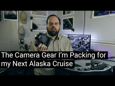 The Camera Gear I'm Taking On My Next Alaska Cruise