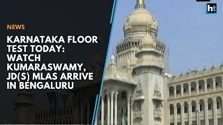 Karnataka floor test today: Watch Kumaraswamy, JD(S) MLAs arrive in Bengaluru