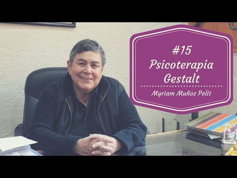 #15 - ¿Qué es la Psicoterapia Gestalt? - Myriam Muñoz Polit