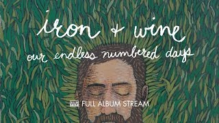 Iron & Wine - Our Endless Numbered Days [FULL ALBUM STREAM] YouTube Videos