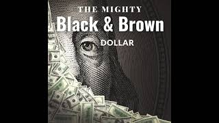 45 The Mighty Black & Brown Dollar