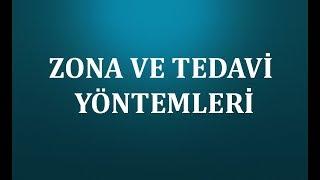 ZONA VE TEDAVİ YÖNTEMLERİ