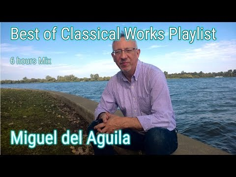 The Best of classical music playlist top 10 8 hours Latin Mix Miguel del Aguila composer classical c