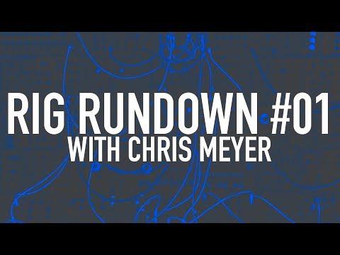 Rig Rundown #01 - Chris Meyer