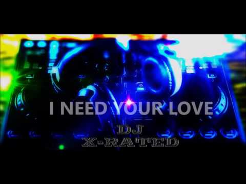 I NEED YOUR LOVE....dj Xrated vs calvin harris featuring elle goulding