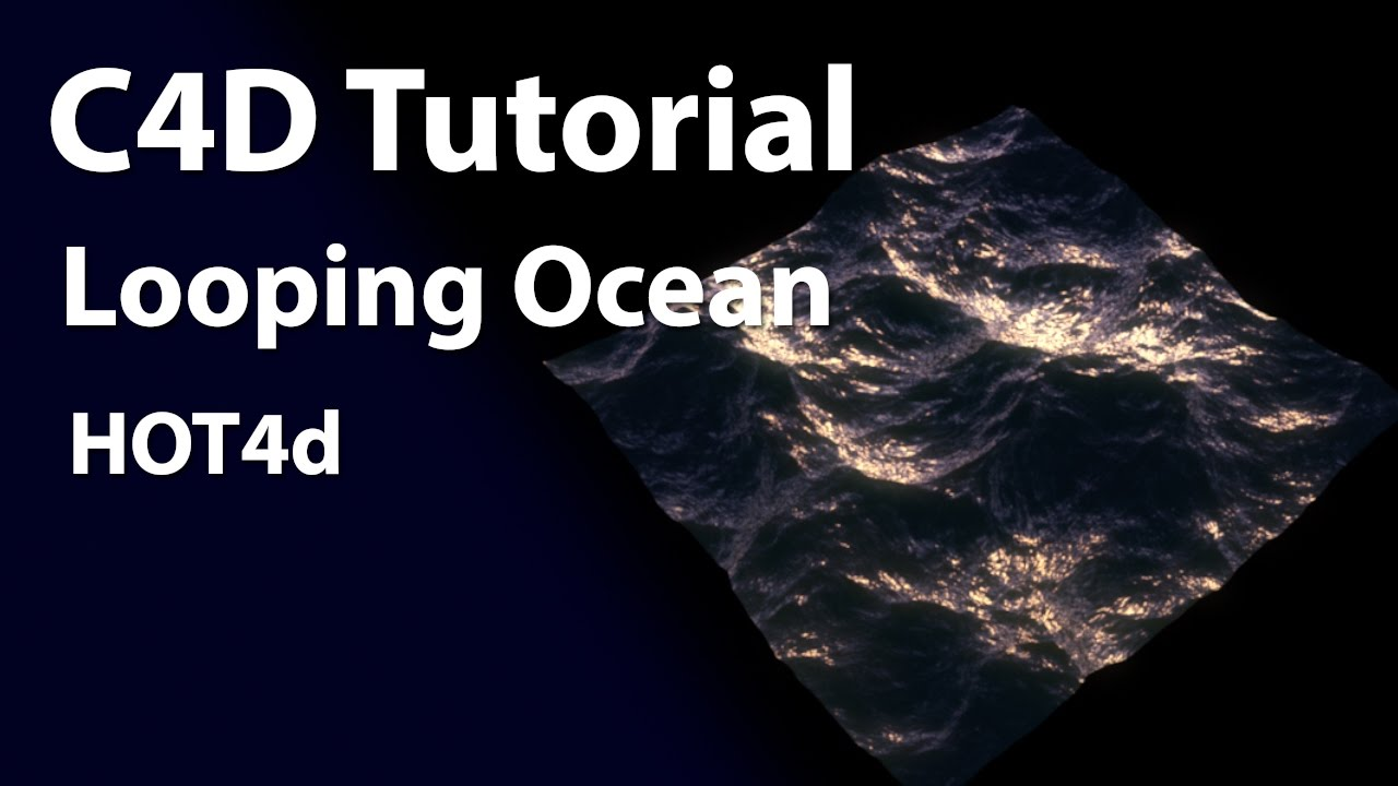 Looping Ocean with HOT4D in Cinema 4D Tutorial