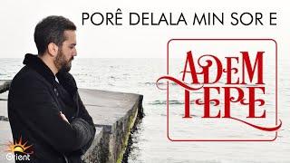 Adem Tepe - Pore Delalamin Sore