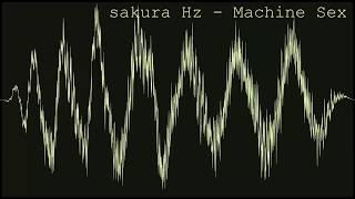 sakura Hz - Machine Sex