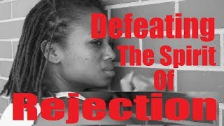 Overcoming The Spirit Of Rejection In Your Life