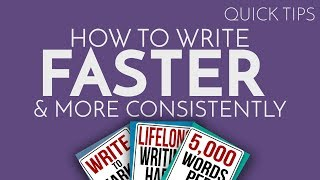 Quick Tip: How to Write Faster and More Consistently