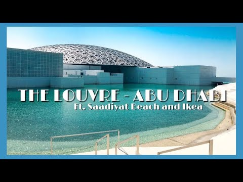 (FIRST VLOG) The Louvre - Abu Dhabi Experience ft. Saadiyat Beach and Ikea