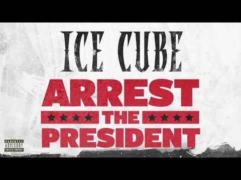 Ice Cube - Arrest The President [Audio]
