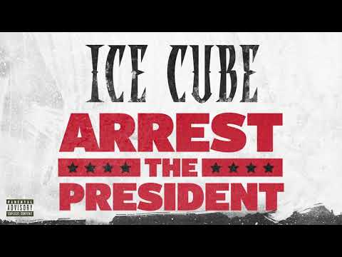 Ice Cube - Arrest The President [Audio] Mp3