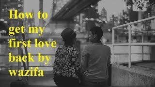 How to get my first love back by wazifa ❥❥❥ Powerful Wazifa to get or bring my first love back
