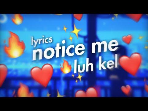 luh kel - notice me   lyrics   official audio