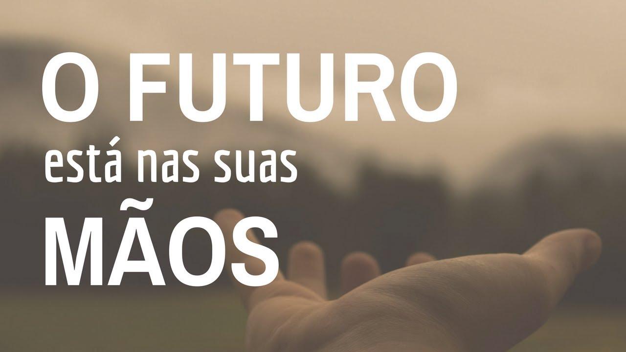 Mensagem de Motivação necessaria  - o futuro