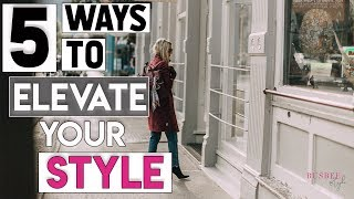 5 Ways to INSTANTLY Elevate Your Style!