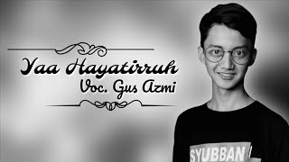 """New"" Ya Hayatirruh - Gus Azmi Syubbanul Muslimin 