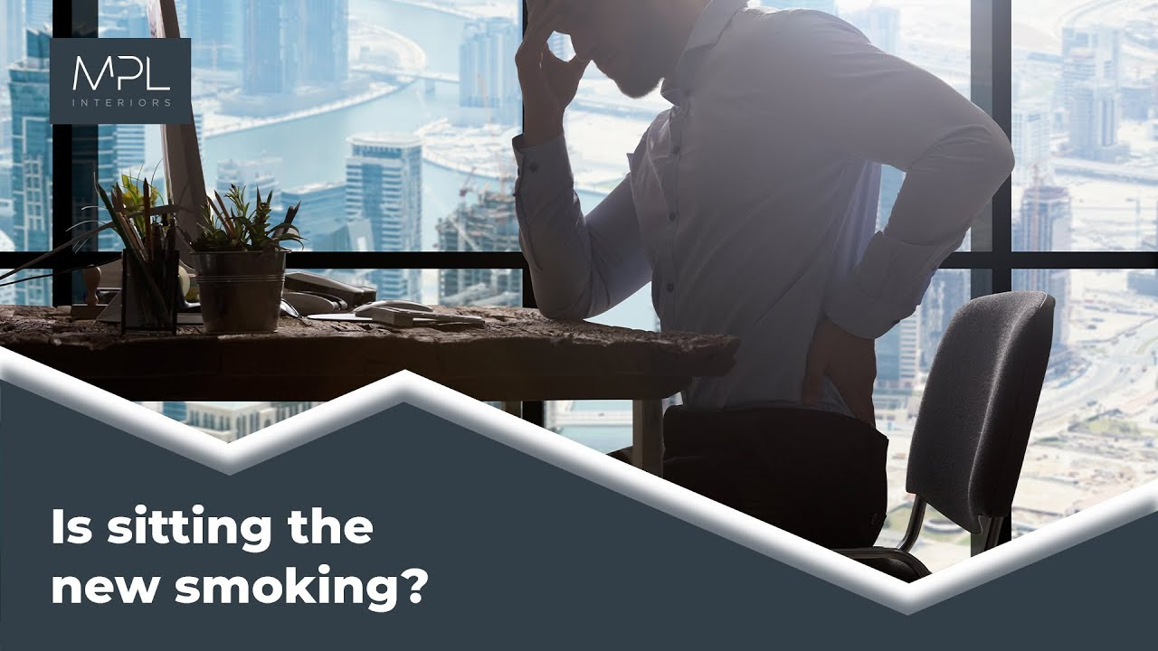 Is sitting at work all day worse than smoking? | MPL Interiors