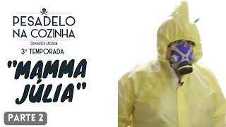 MAMMA JÚLIA - PARTE 2 | PESADELO NA COZINHA