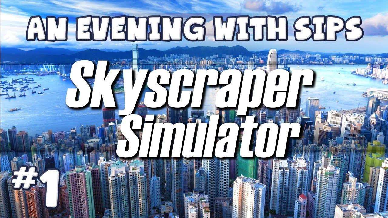 An Evening With Sips - Skyscraper Simulator (Part 1 of 3)