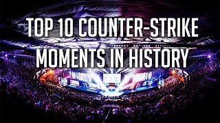 TOP 10 MOMENTS IN COUNTER-STRIKE HISTORY