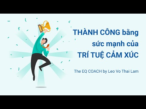 Rèn luyện EQ - TRÍ TUỆ CẢM XÚC giúp bạn THÀNH CÔNG - COACH Leo Võ Thái Lâm