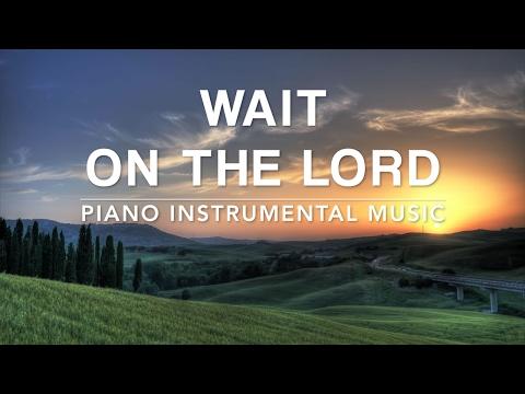 Wait On The Lord - 1 Hour Piano Music | Prayer Music | Meditation Music | Healing Music | Soft Music