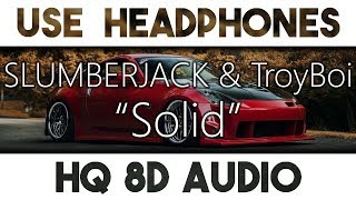 SLUMBERJACK & TroyBoi - Solid [8D Audio Bass Boost]