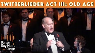twitterlieder Act III - Old Age by Boston Gay Men's Chorus