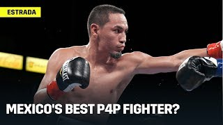Juan Francisco Estrada: Mexico's Best P4P Fighter?