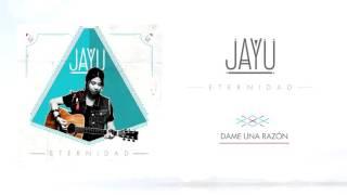Jayu - Dame una razón (audio)