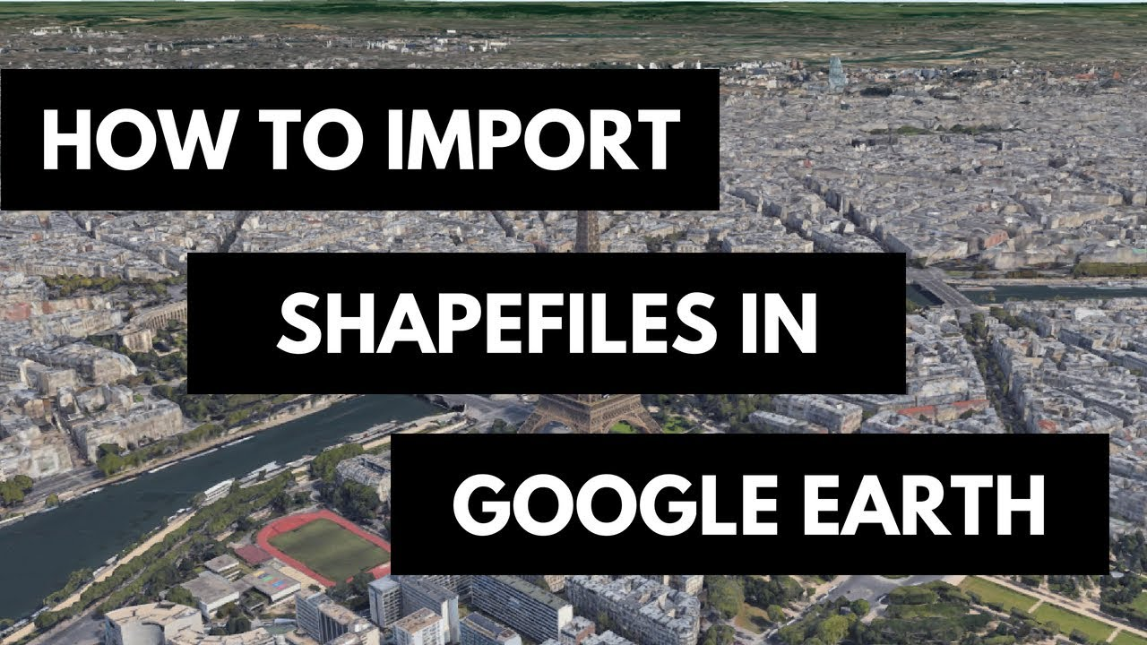 How To Import GIS Shapefiles in Google Earth Pro