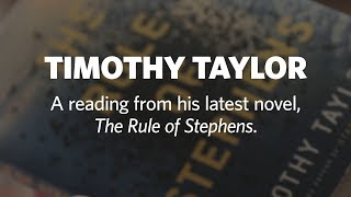 Timothy Taylor - A reading from his latest novel, The Rule of Stephens