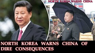 NORTH KOREA WARNS CHINA OF DIRE CONSEQUENCES