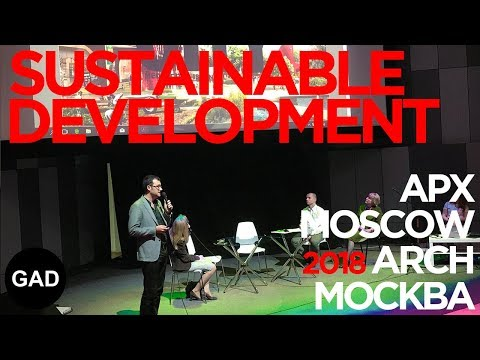 """Sustainable Development"" Panel Discussion @ARCHMoscow2018 