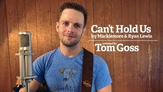 Macklemore & Ryan Lewis - Can't Hold Us - Acoustic Cover - Tom Goss