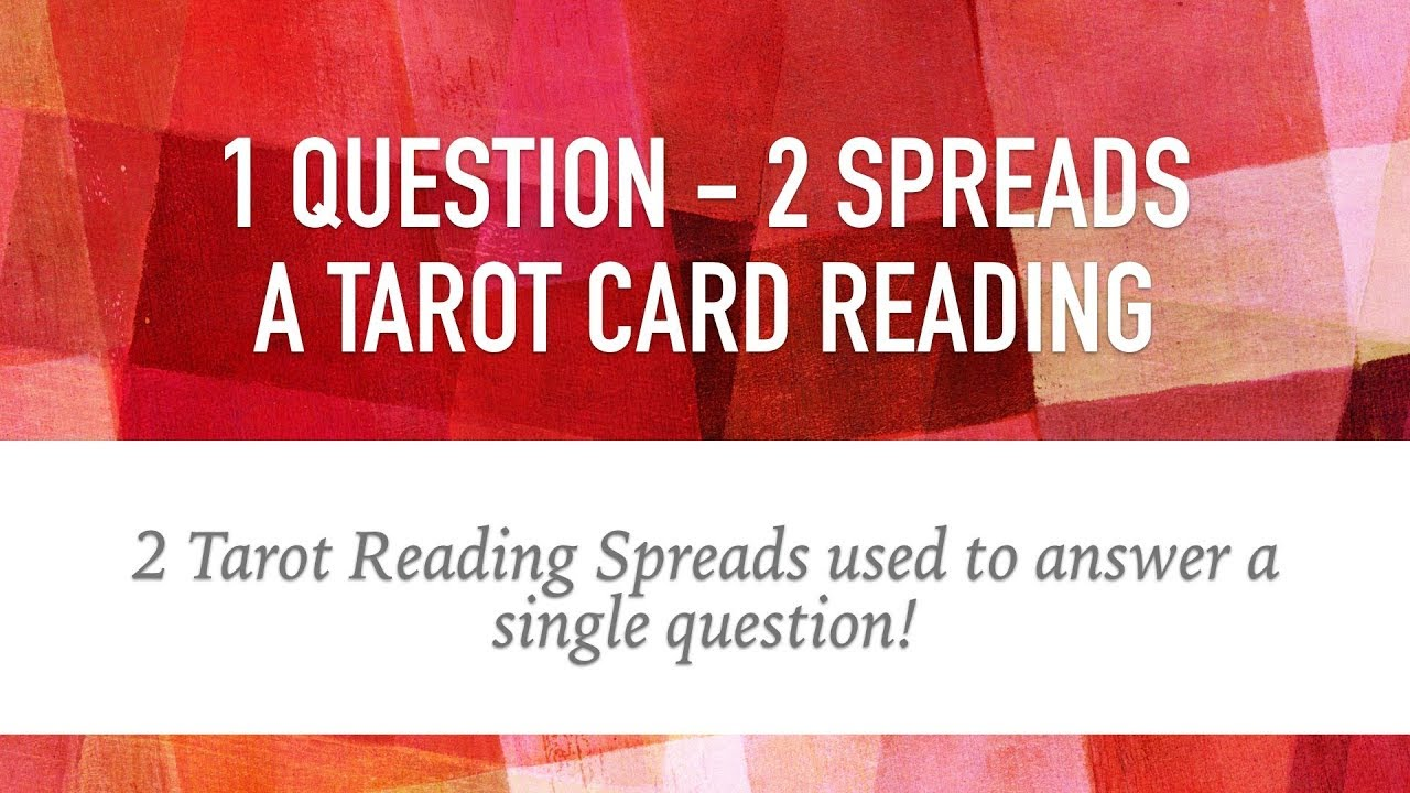 1 Question - 2 Spreads: A Tarot Card Reading