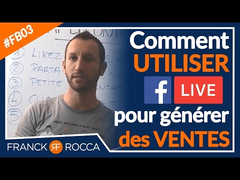 Comment se servir du LIVE FB pour augmenter vos ventes, votre branding et votre engagement ?