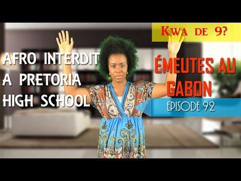 Kwa de 9? Episode 92 - Afro Interdit A Pretoria High School | Emeutes Au Gabon