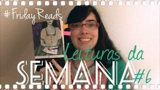 Leituras da semana #6 | #FridayReads